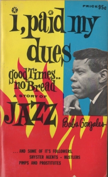 I, Paid My Dues; Good Times... No Bread: A Story of Jazz / by Babs Gonzales