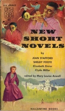 New Short Novels / by Jean Stafford, Shelby Foote, Elizabeth Etnier, et al.