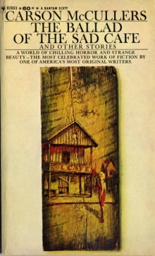 The Ballad of the Sad Cafe and Other Stories / by Carson McCullers