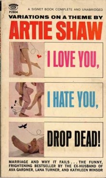 I Love You, I Hate You, Drop Dead! / by Artie Shaw