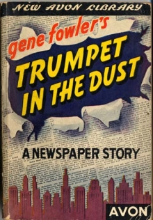 Trumpet in the Dust: A Newspaper Story / by Gene Fowler