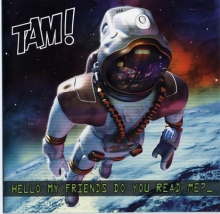Tam! - Hello Friends Do You Read Me?
